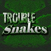 Snakes by Trouble