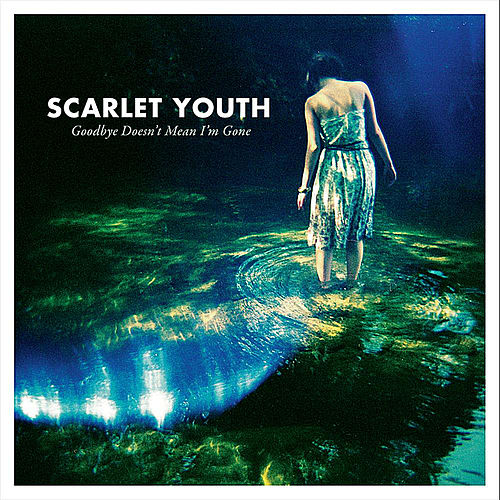Goodbye Doesn't Mean I'm Gone by Scarlet Youth