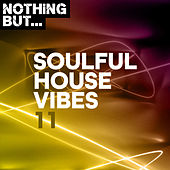 Nothing But... Soulful House Vibes, Vol. 11 von Various Artists