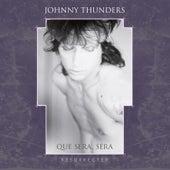 Que Sera, Sera - Resurrected (Remixed) de Johnny Thunders