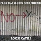Fear Is a Man's Best Friend de Loose Cattle
