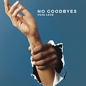 No Goodbyes by Fuju Love