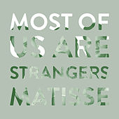Most of Us Are Strangers (feat. Matisse) di Seafret