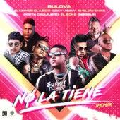 No La Tiene (Remix) [feat. El Mayor Clasico, Shelow Shaq, Poeta Callejero & Bigoblin] by Bulova