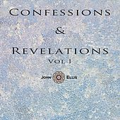 Confessions & Revelations, Vol. I by John Ellis