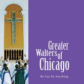 He Can Do Anything by Greater Walters Of Chicago