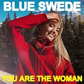 You Are the Woman von Blue Swede