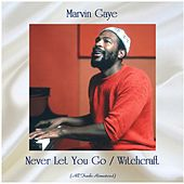 Never Let You Go / Witchcraft (All Tracks Remastered) by Marvin Gaye
