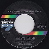 Stop Giving Your Man Away by Ella Washington