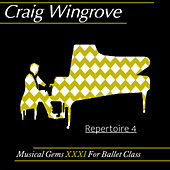 Musical Gems XXXI Repertoire 4 For Ballet Class by Craig Wingrove