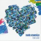 For Love de Fahir Atakoglu