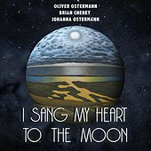 I Sang My Heart to the Moon von Brian Cheney