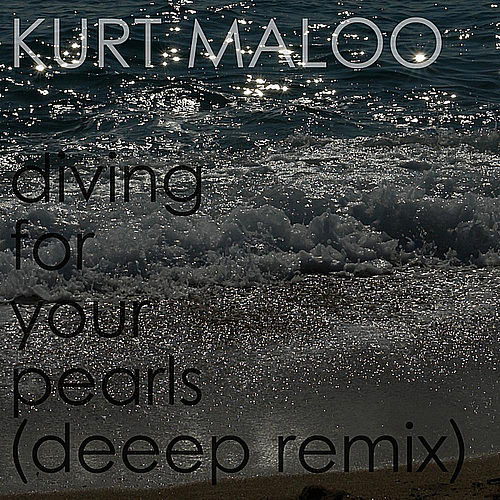 Diving For Your Pearls (Deeep Remix) by Kurt Maloo