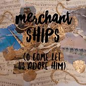Merchant Ships (O Come Let Us Adore Him) by The Arrows (Pop)