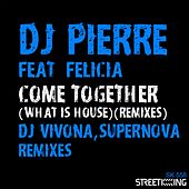 Come Together (What Is House?) [Remixes] von DJ Pierre