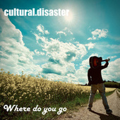 Where Do You Go von Cultural.Disaster