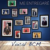 Me Entregaré by Vocal BCM