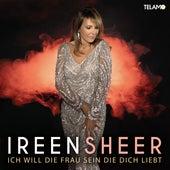Ich will die Frau sein, die du liebst by Ireen Sheer