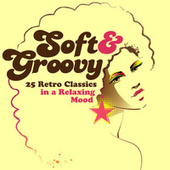 Soft & Groovy: 25 Retro Classics in a Relaxing Mood de Various Artists