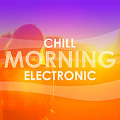 Chill Morning Electronic by Various Artists