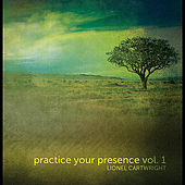 Practice Your Presence, Vol. 1 by Lionel Cartwright
