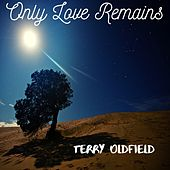 Only Love Remains by Terry Oldfield
