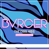 The Cool Kids by Bvrger