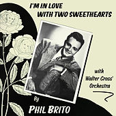 I'm in Love with Two Sweethearts by Phil Brito