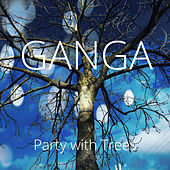 Party with Trees de Ganga (Hindi)