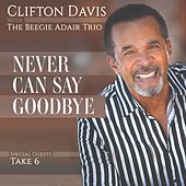 Never Can Say Goodbye by Clifton Davis