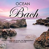 Ocean Johann Sebastian Bach: Piano Classical Music for Relaxation with Ocean Sounds by Ocean Sounds Academy