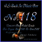 Bach In Musical Box 118 / Concert And Pedal Etude For Organ Bwv596 To Bwv598 by Shinji Ishihara