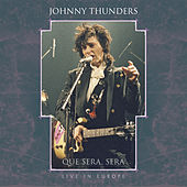 Que Sera, Sera - Live in Europe by Johnny Thunders