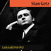 Early Gold 1950-1952 by Stan Getz