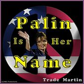 Palin Is Her Name by Trade Martin