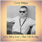 Let's Fall in Love / That Old Feeling (All Tracks Remastered) von Gerry Mulligan