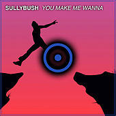 You Make Me Wanna de Sully Bush