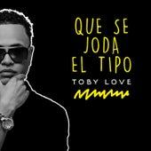 Que Se Joda el Tipo de Toby Love