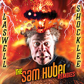 Laswell/Shocklee: The Sam Huber Remixes by Sam Huber
