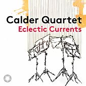 Eclectic Currents de The Calder Quartet