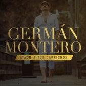 Atado A Tus Caprichos by Germán Montero