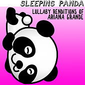 Lullaby Renditions of Ariana Grande by Sleeping Panda