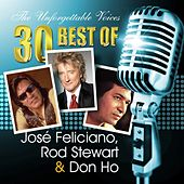 The Unforgettable Voices: 30 Best of José Feliciano, Rod Stewart & Don Ho de Various Artists