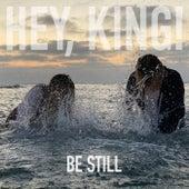 Be Still de King! Hey