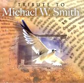 Tribute To Michael W. Smith by Various Artists