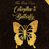 Caterpillar to Butterfly by Various Artists