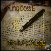 Letter to My Struggle by Yung Boss E