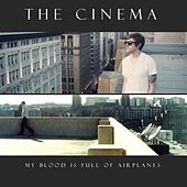 My Blood Is Full Of Airplanes von Cinema