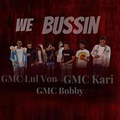 We Bussin by GMC Bobby