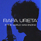 If The World Was Ending (Spanish Version) by Rafa Ureta